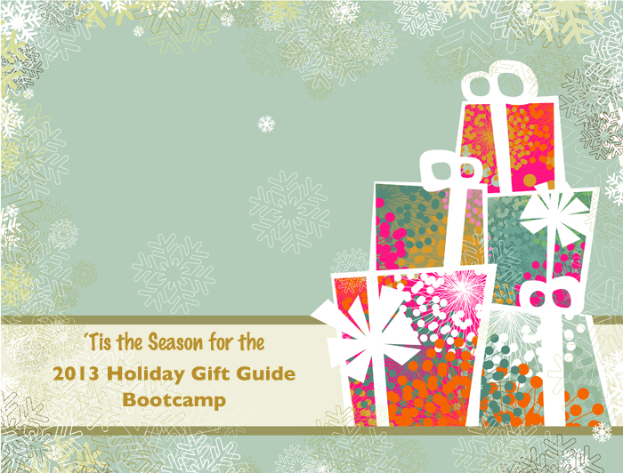 Tis the Season for the 2013 Holiday Gift Guide Bootcamp